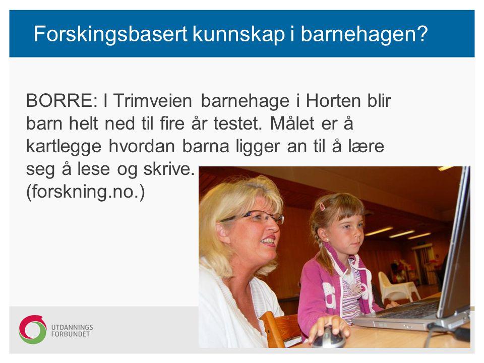 Forskingsbasert kunnskap i barnehagen? BORRE: I Trimveien barnehage i Horten blir barn helt ned til fire år testet. Målet er å kartlegge hvordan barna