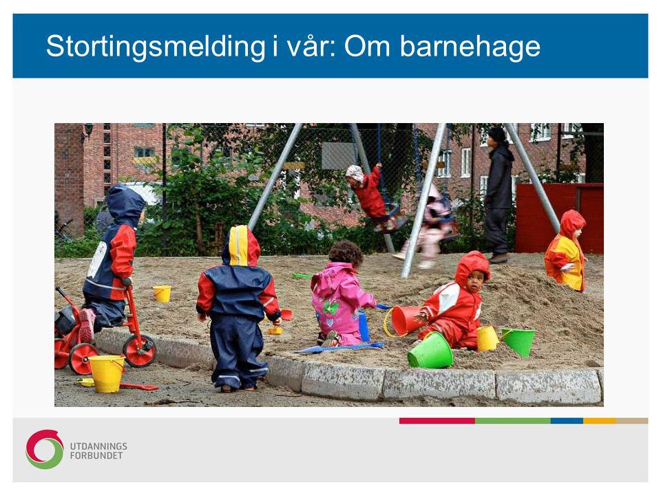 Stortingsmelding i vår: Om barnehage Forskningsmelding Barnehagemelding Evaluering av Kunnskapsløftet
