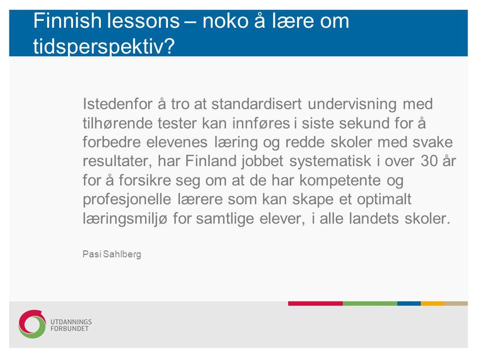 Finnish lessons – noko å lære om tidsperspektiv? Istedenfor å tro at standardisert undervisning med tilhørende tester kan innføres i siste sekund for
