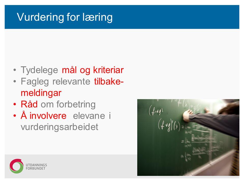 Vurdering for læring Tydelege mål og kriteriar Fagleg relevante tilbake- meldingar Råd om forbetring Å involvere elevane i vurderingsarbeidet