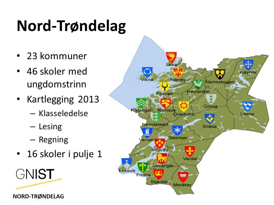 Nord-Trøndelag 23 kommuner 46 skoler med ungdomstrinn Kartlegging 2013 – Klasseledelse – Lesing – Regning 16 skoler i pulje 1