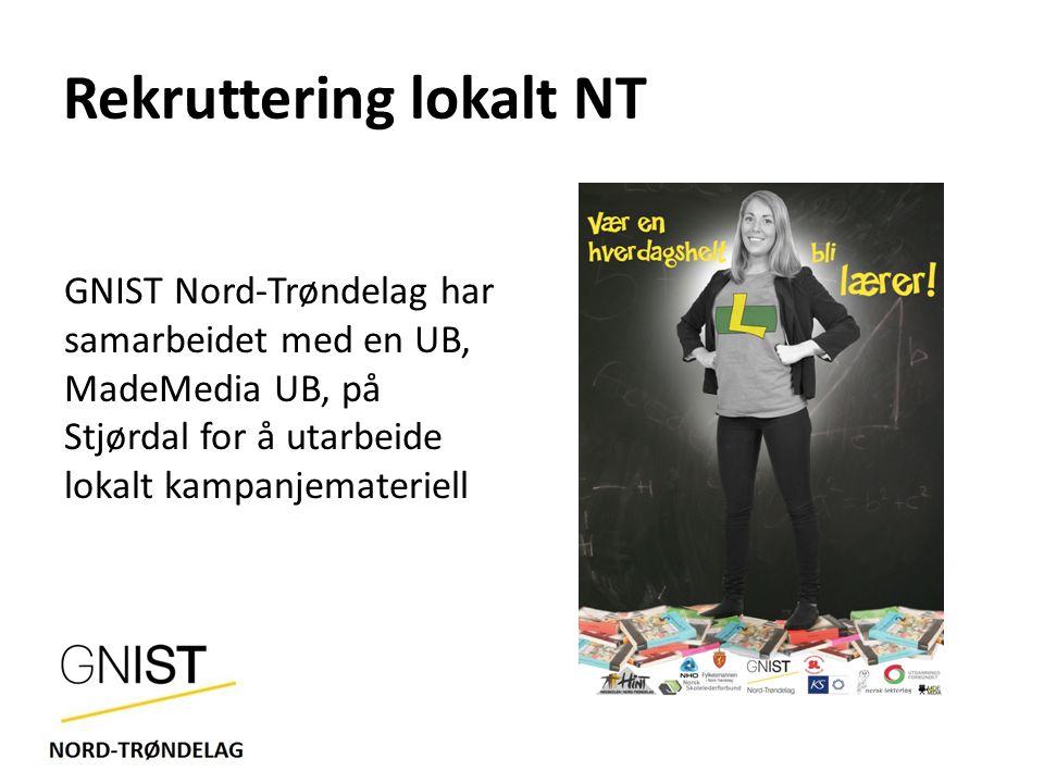 Rekruttering lokalt NT GNIST Nord-Trøndelag har samarbeidet med en UB, MadeMedia UB, på Stjørdal for å utarbeide lokalt kampanjemateriell