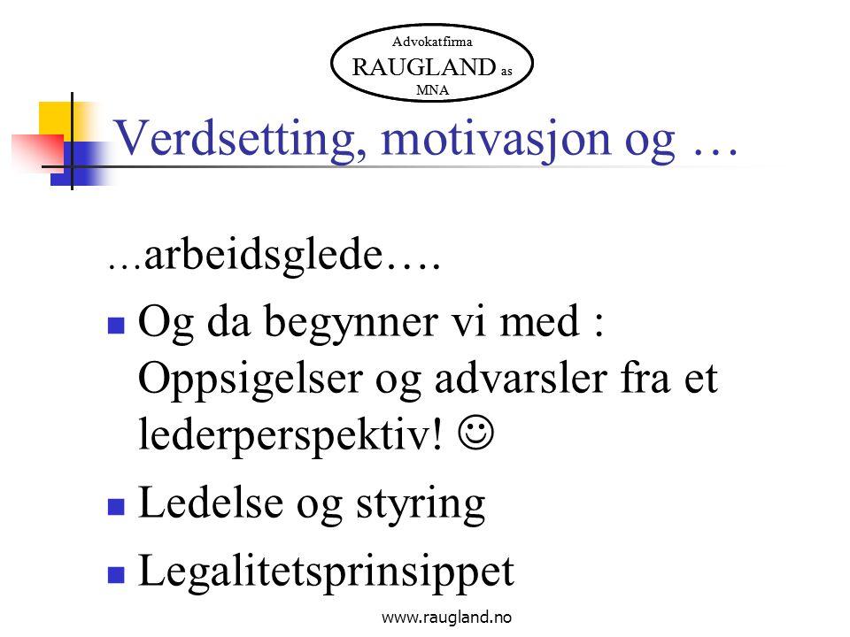 Advokatfirma RAUGLAND as MNA www.raugland.no Verdsetting, motivasjon og … … arbeidsglede….