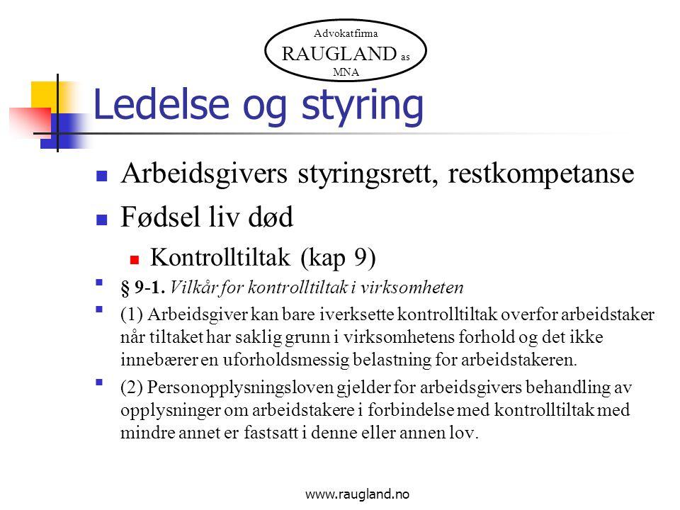 Advokatfirma RAUGLAND as MNA Arbeidsgivers styringsrett, restkompetanse Fødsel liv død Kontrolltiltak (kap 9) § 9-1.