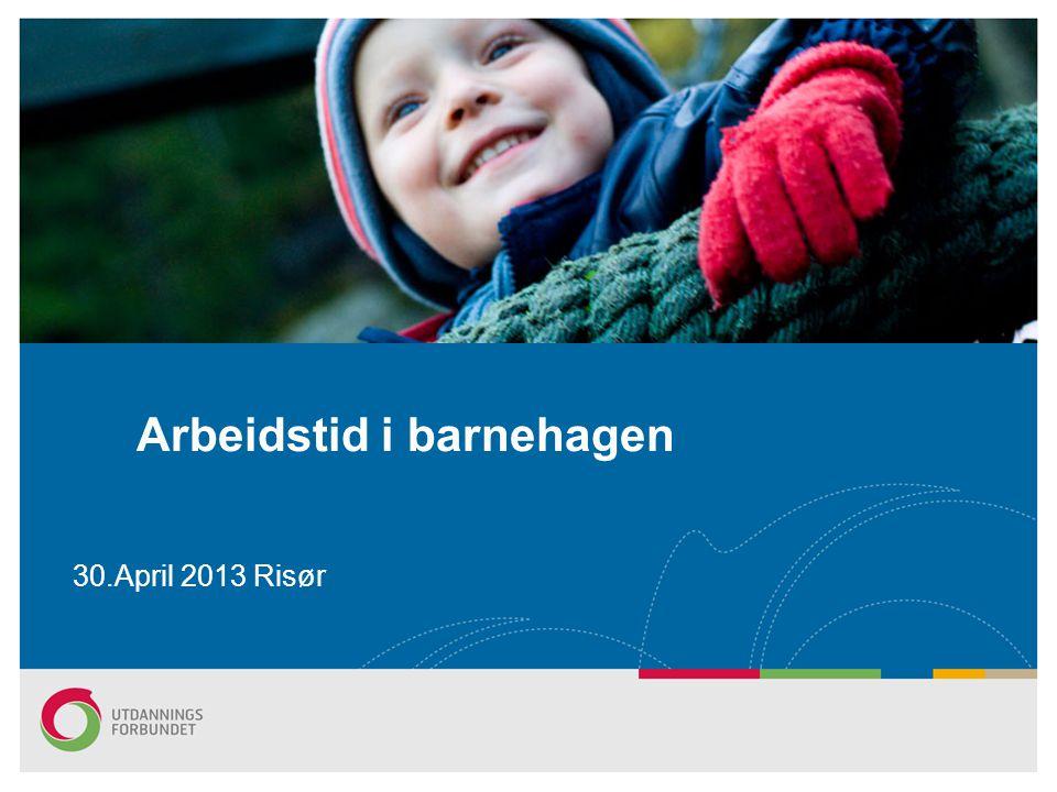 30.April 2013 Risør Arbeidstid i barnehagen