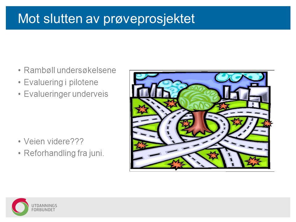 Mot slutten av prøveprosjektet Rambøll undersøkelsene Evaluering i pilotene Evalueringer underveis Veien videre??? Reforhandling fra juni.