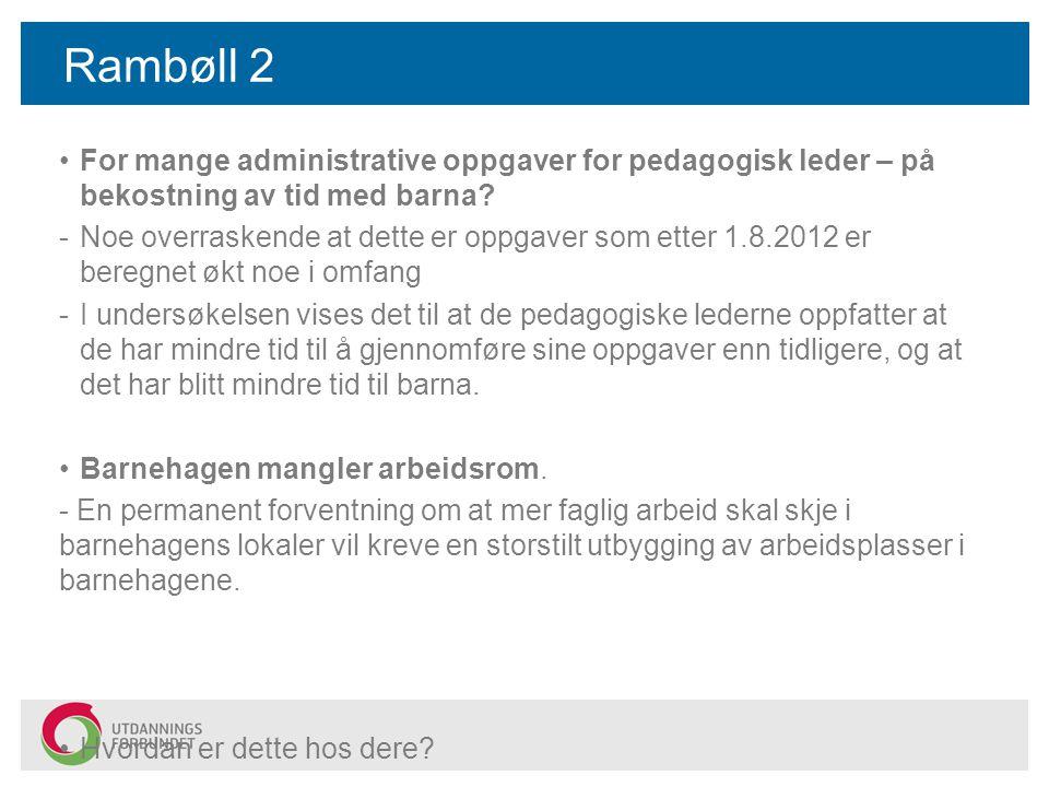 Rambøll 2 For mange administrative oppgaver for pedagogisk leder – på bekostning av tid med barna? -Noe overraskende at dette er oppgaver som etter 1.