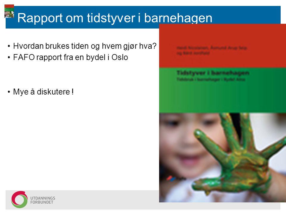 Rapport om tidstyver i barnehagen Hvordan brukes tiden og hvem gjør hva? FAFO rapport fra en bydel i Oslo Mye å diskutere !