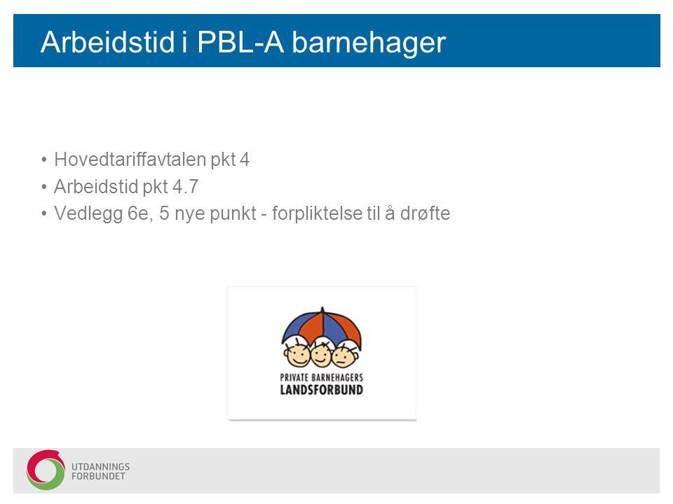 Arbeidstid i PBL-A barnehager Hovedtariffavtalen pkt 4 Arbeidstid pkt 4.7 Vedlegg 6e, 5 nye punkt - forpliktelse til å drøfte