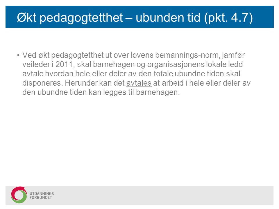 Økt pedagogtetthet – ubunden tid (pkt. 4.7) Ved økt pedagogtetthet ut over lovens bemannings-norm, jamfør veileder i 2011, skal barnehagen og organisa