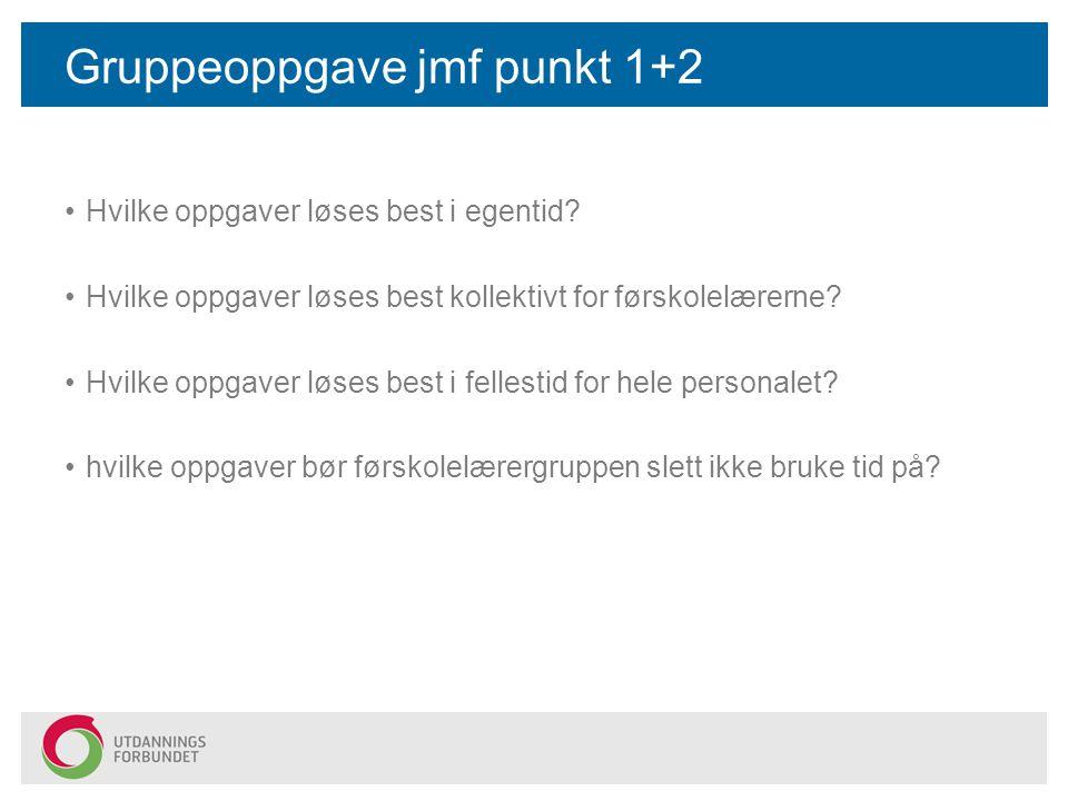 Gruppeoppgave jmf punkt 1+2 Hvilke oppgaver løses best i egentid? Hvilke oppgaver løses best kollektivt for førskolelærerne? Hvilke oppgaver løses bes