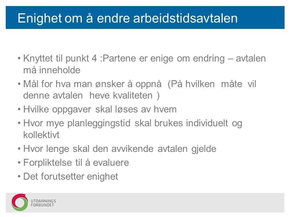Enighet om å endre arbeidstidsavtalen Knyttet til punkt 4 :Partene er enige om endring – avtalen må inneholde Mål for hva man ønsker å oppnå (På hvilk