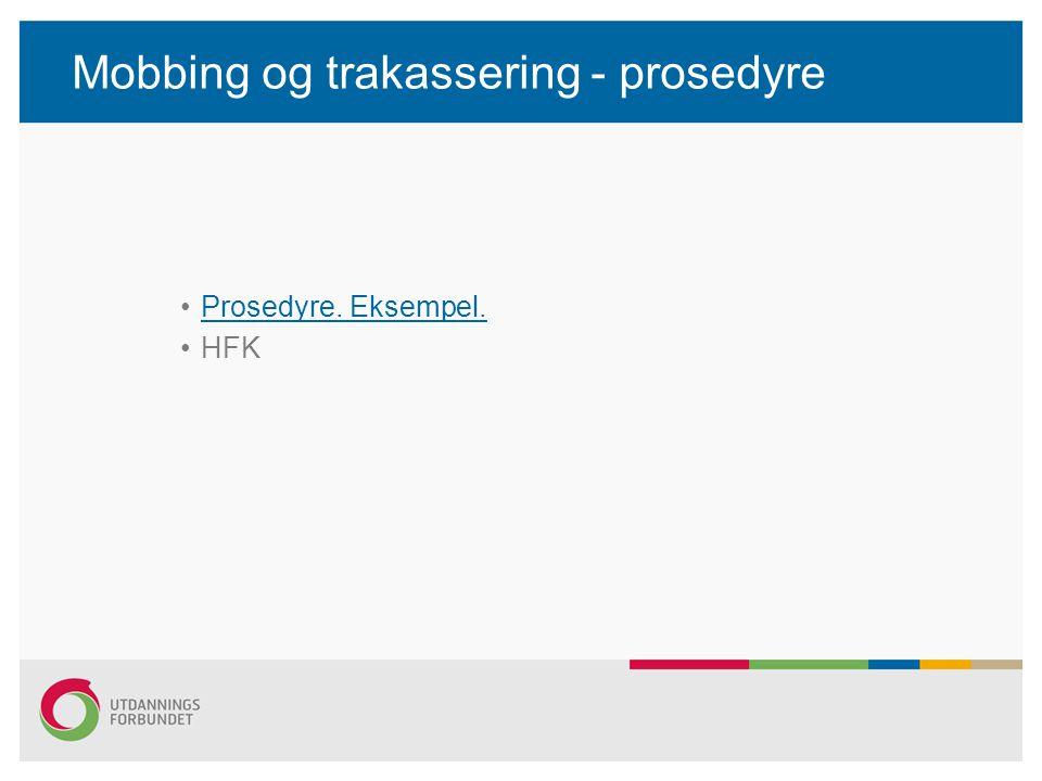 Mobbing og trakassering - prosedyre Prosedyre. Eksempel. HFK