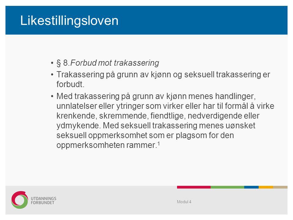 Likestillingsloven § 8.Forbud mot trakassering Trakassering på grunn av kjønn og seksuell trakassering er forbudt.