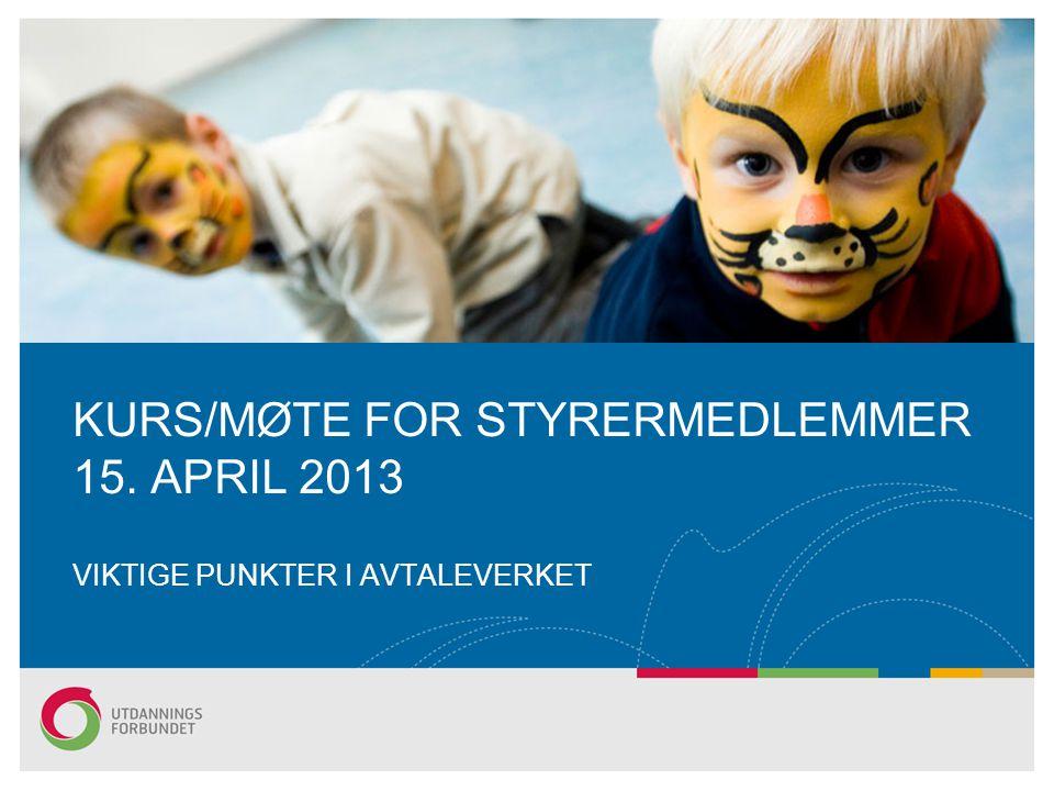 KURS/MØTE FOR STYRERMEDLEMMER 15. APRIL 2013 VIKTIGE PUNKTER I AVTALEVERKET