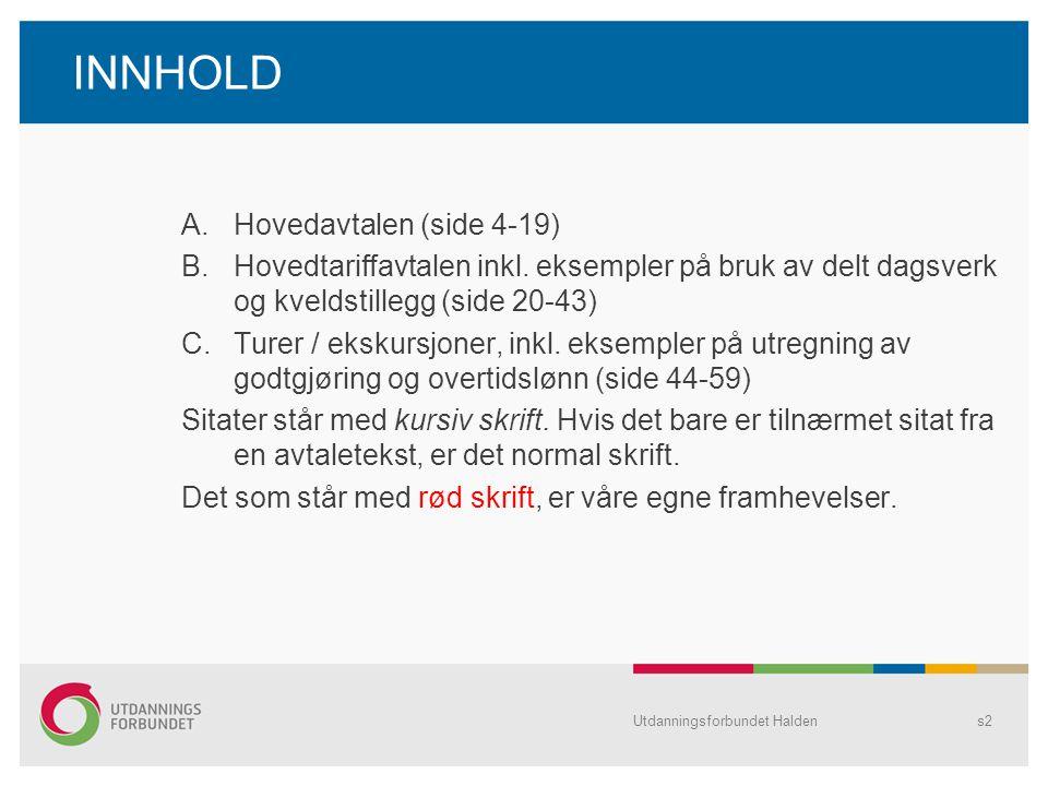 INNHOLD A.Hovedavtalen (side 4-19) B.Hovedtariffavtalen inkl. eksempler på bruk av delt dagsverk og kveldstillegg (side 20-43) C.Turer / ekskursjoner,
