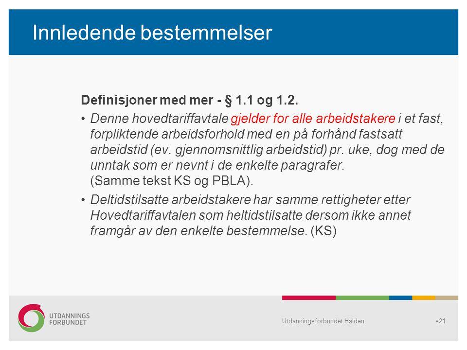 Utdanningsforbundet Haldens21 Innledende bestemmelser Definisjoner med mer - § 1.1 og 1.2. Denne hovedtariffavtale gjelder for alle arbeidstakere i et