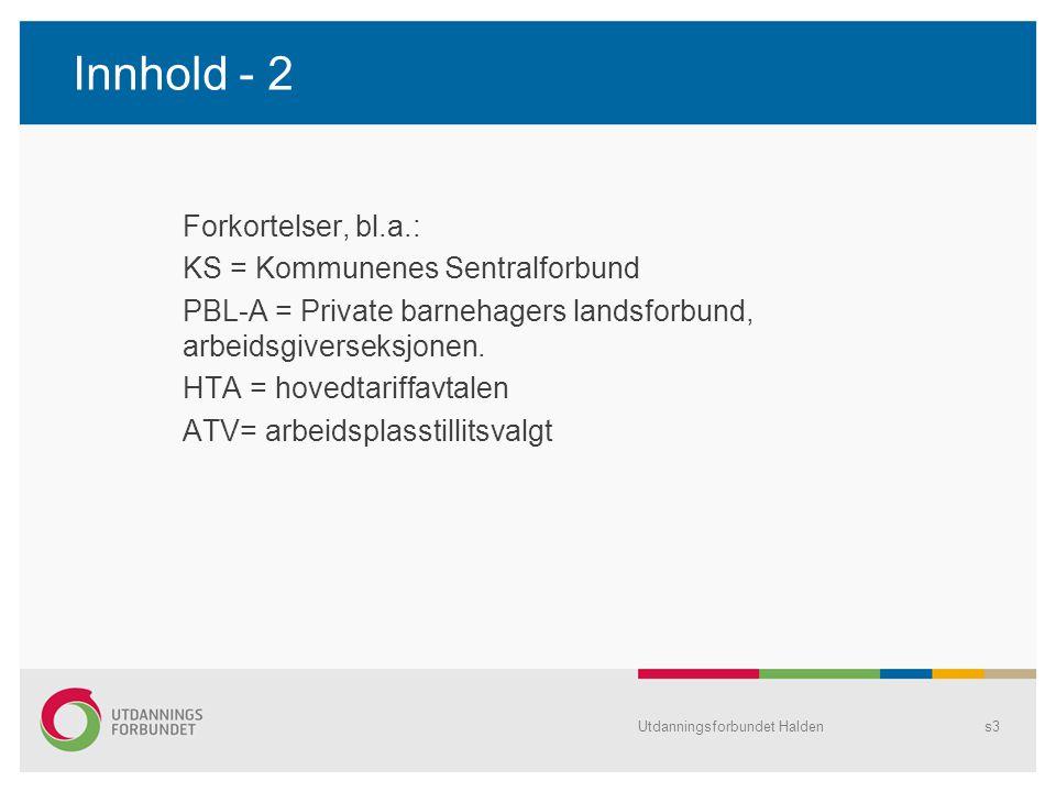Innhold - 2 Forkortelser, bl.a.: KS = Kommunenes Sentralforbund PBL-A = Private barnehagers landsforbund, arbeidsgiverseksjonen. HTA = hovedtariffavta
