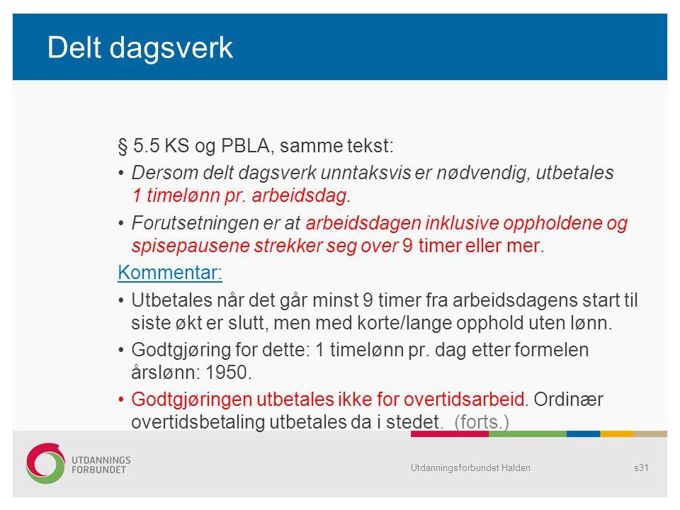 Delt dagsverk § 5.5 KS og PBLA, samme tekst: Dersom delt dagsverk unntaksvis er nødvendig, utbetales 1 timelønn pr. arbeidsdag. Forutsetningen er at a