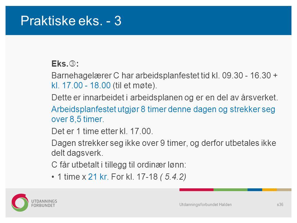 Praktiske eks. - 3 Eks. : Barnehagelærer C har arbeidsplanfestet tid kl. 09.30 - 16.30 + kl. 17.00 - 18.00 (til et møte). Dette er innarbeidet i arbei