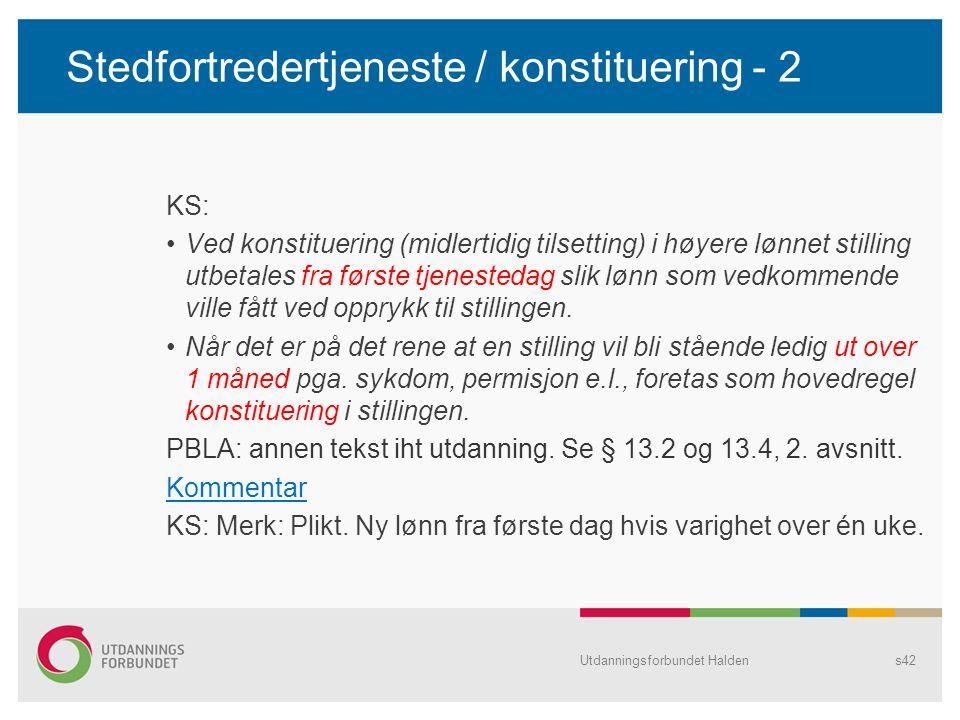 Stedfortredertjeneste / konstituering - 2 KS: Ved konstituering (midlertidig tilsetting) i høyere lønnet stilling utbetales fra første tjenestedag sli