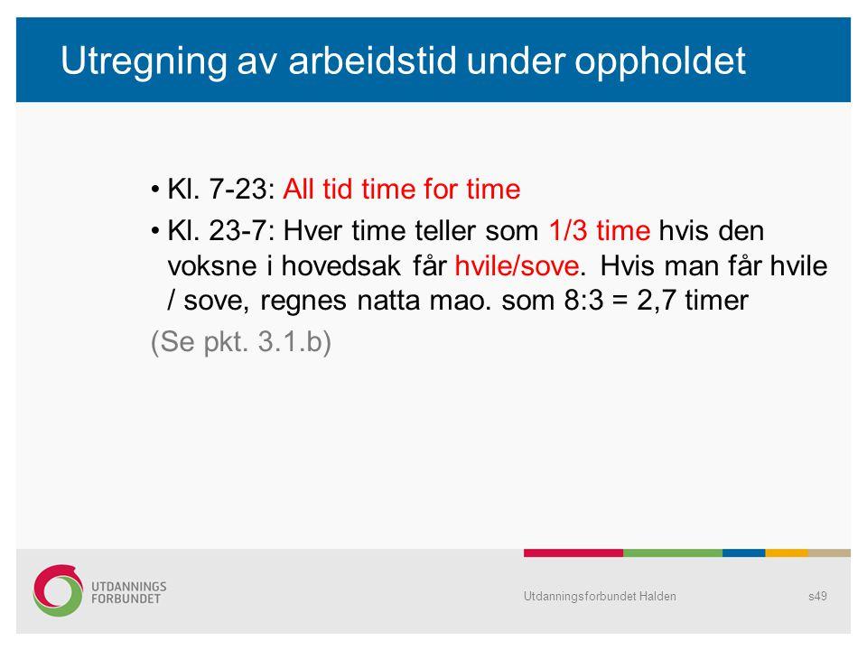Utregning av arbeidstid under oppholdet Kl. 7-23: All tid time for time Kl. 23-7: Hver time teller som 1/3 time hvis den voksne i hovedsak får hvile/s