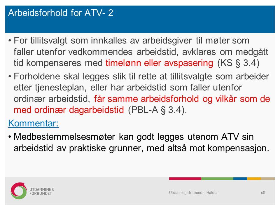 Arbeidsforhold for ATV- 2 For tillitsvalgt som innkalles av arbeidsgiver til møter som faller utenfor vedkommendes arbeidstid, avklares om medgått tid