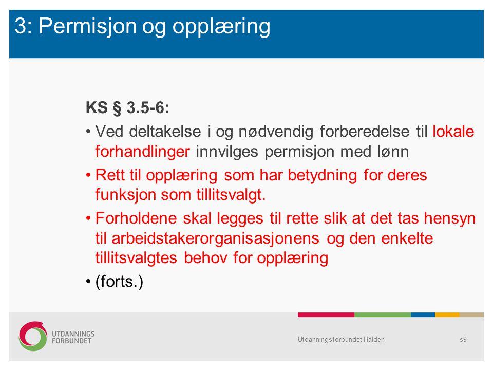 3: Permisjon og opplæring KS § 3.5-6: Ved deltakelse i og nødvendig forberedelse til lokale forhandlinger innvilges permisjon med lønn Rett til opplær