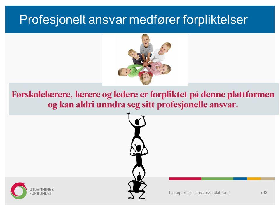 Profesjonelt ansvar medfører forpliktelser Lærerprofesjonens etiske plattforms12