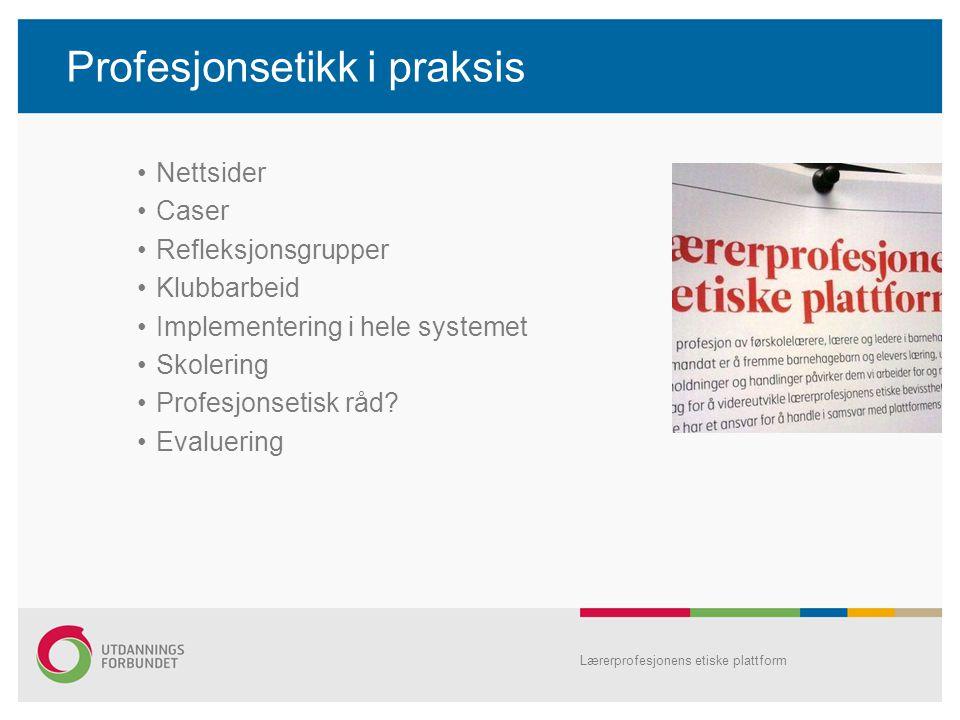 Profesjonsetikk i praksis Nettsider Caser Refleksjonsgrupper Klubbarbeid Implementering i hele systemet Skolering Profesjonsetisk råd? Evaluering Lære