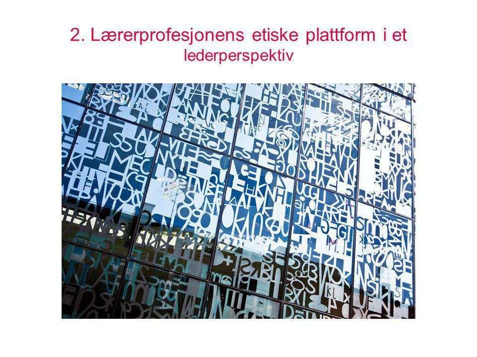 2. Lærerprofesjonens etiske plattform i et lederperspektiv
