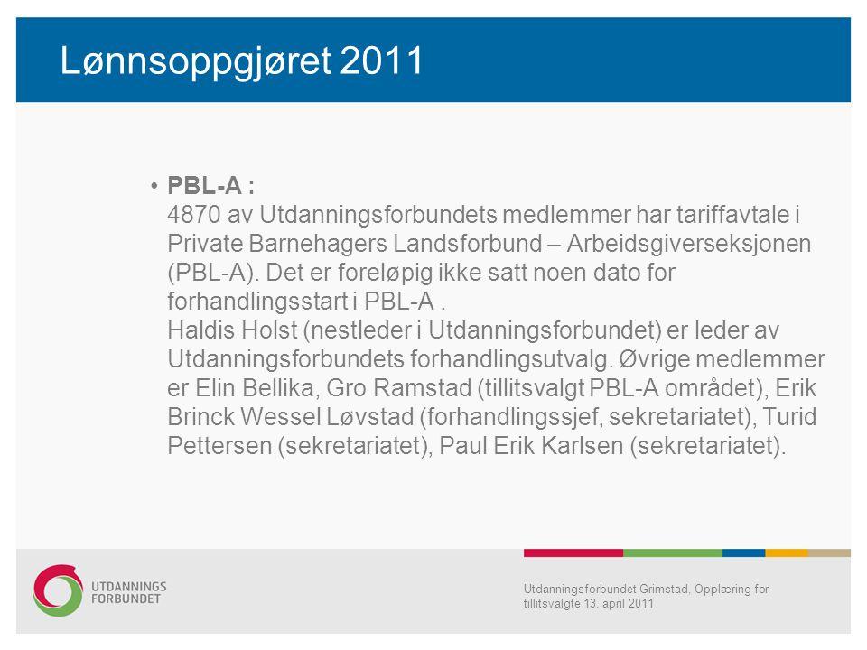 Lønnsoppgjøret 2011 PBL-A : 4870 av Utdanningsforbundets medlemmer har tariffavtale i Private Barnehagers Landsforbund – Arbeidsgiverseksjonen (PBL-A)