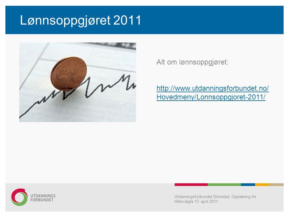 Lønnsoppgjøret 2011 Utdanningsforbundet Grimstad, Opplæring for tillitsvalgte 13. april 2011 Alt om lønnsoppgjøret: http://www.utdanningsforbundet.no/