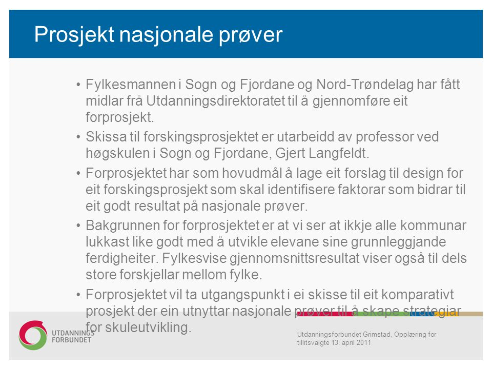 Prosjekt nasjonale prøver Fylkesmannen i Sogn og Fjordane og Nord-Trøndelag har fått midlar frå Utdanningsdirektoratet til å gjennomføre eit forprosje