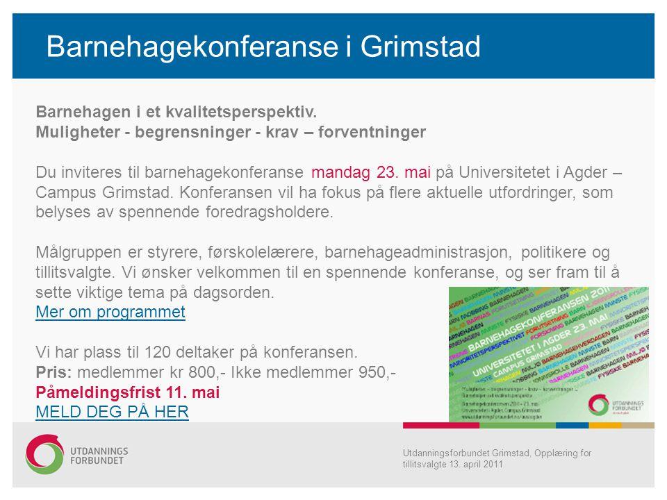 Barnehagekonferanse i Grimstad Utdanningsforbundet Grimstad, Opplæring for tillitsvalgte 13. april 2011 Barnehagen i et kvalitetsperspektiv. Mulighete