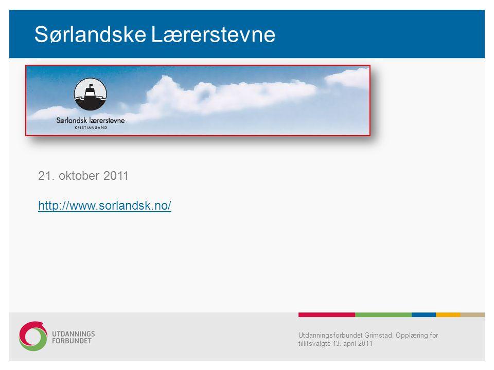 Sørlandske Lærerstevne Utdanningsforbundet Grimstad, Opplæring for tillitsvalgte 13. april 2011 21. oktober 2011 http://www.sorlandsk.no/