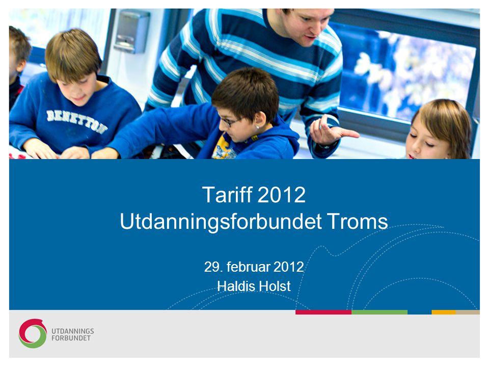 Tariff 2012 Utdanningsforbundet Troms 29. februar 2012 Haldis Holst