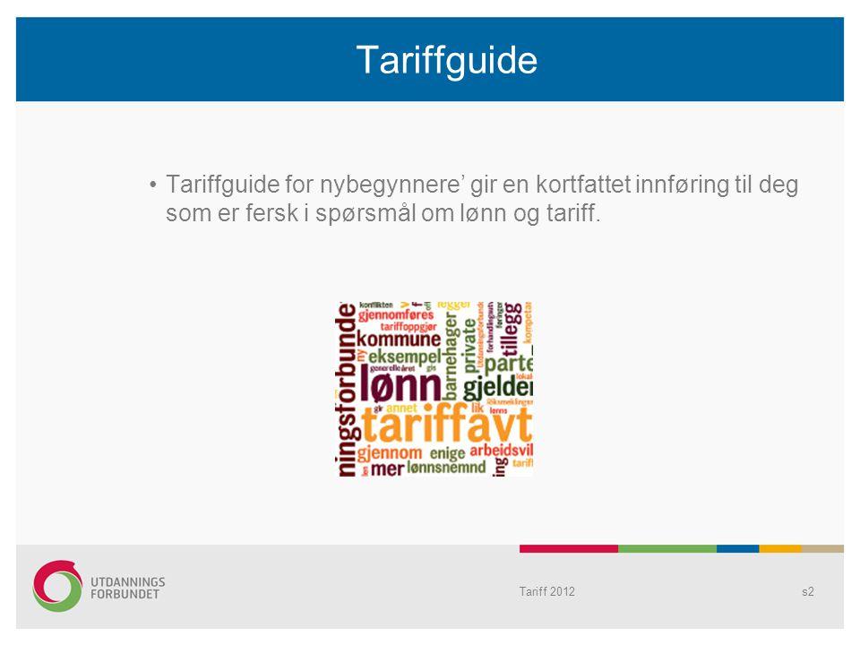 Tariffguide Tariffguide for nybegynnere' gir en kortfattet innføring til deg som er fersk i spørsmål om lønn og tariff. Tariff 2012s2