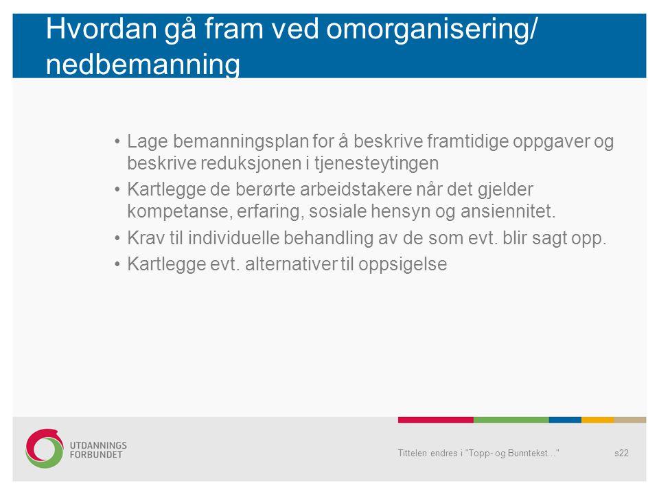 Hvordan gå fram ved omorganisering/ nedbemanning Lage bemanningsplan for å beskrive framtidige oppgaver og beskrive reduksjonen i tjenesteytingen Kart