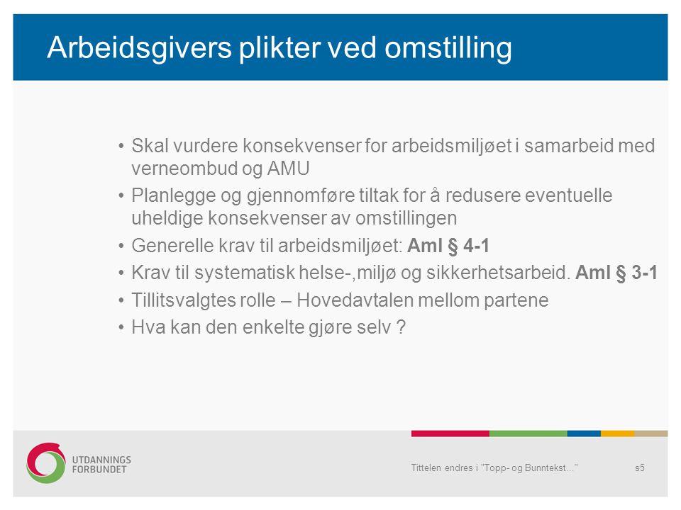 Arbeidsgivers plikter ved omstilling Skal vurdere konsekvenser for arbeidsmiljøet i samarbeid med verneombud og AMU Planlegge og gjennomføre tiltak fo