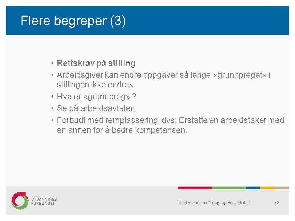 Flere begreper (3) Rettskrav på stilling Arbeidsgiver kan endre oppgaver så lenge «grunnpreget» i stillingen ikke endres. Hva er «grunnpreg» ? Se på a