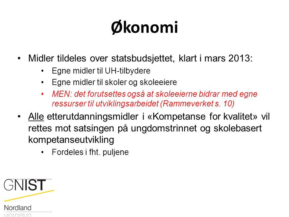 Økonomi Midler tildeles over statsbudsjettet, klart i mars 2013: Egne midler til UH-tilbydere Egne midler til skoler og skoleeiere MEN: det forutsette