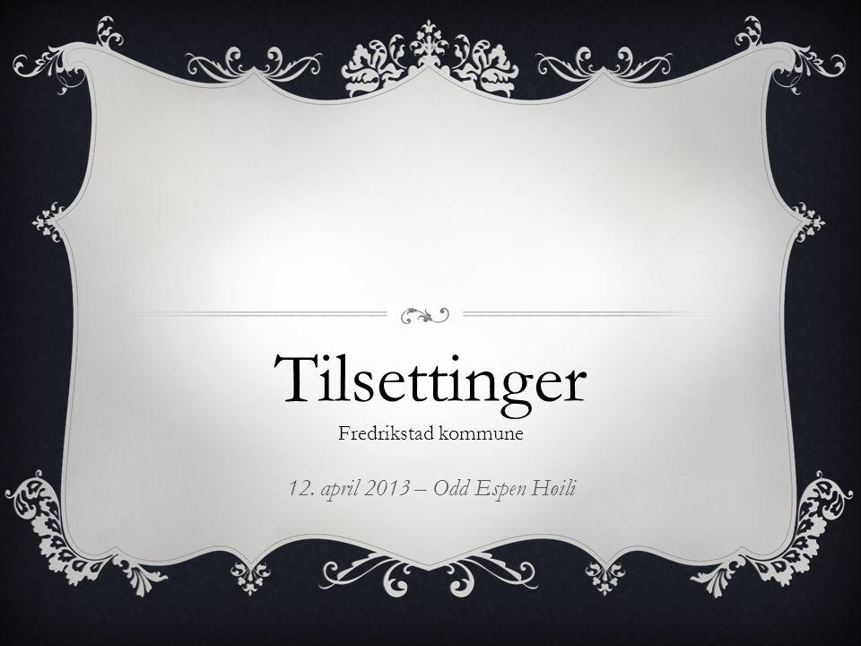Tilsettinger, Fredrikstad Kommune Odd Espen Høili s2 Tilsettingsprosesser i Fredrikstad Grunnskole Barnehage Inspektører Virksomhetsledere og rektorer 12.04.2013