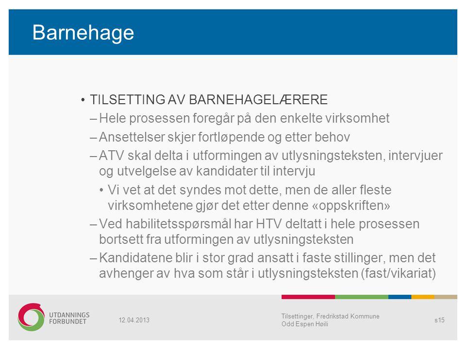 Barnehage TILSETTING AV BARNEHAGELÆRERE –Hele prosessen foregår på den enkelte virksomhet –Ansettelser skjer fortløpende og etter behov –ATV skal delt