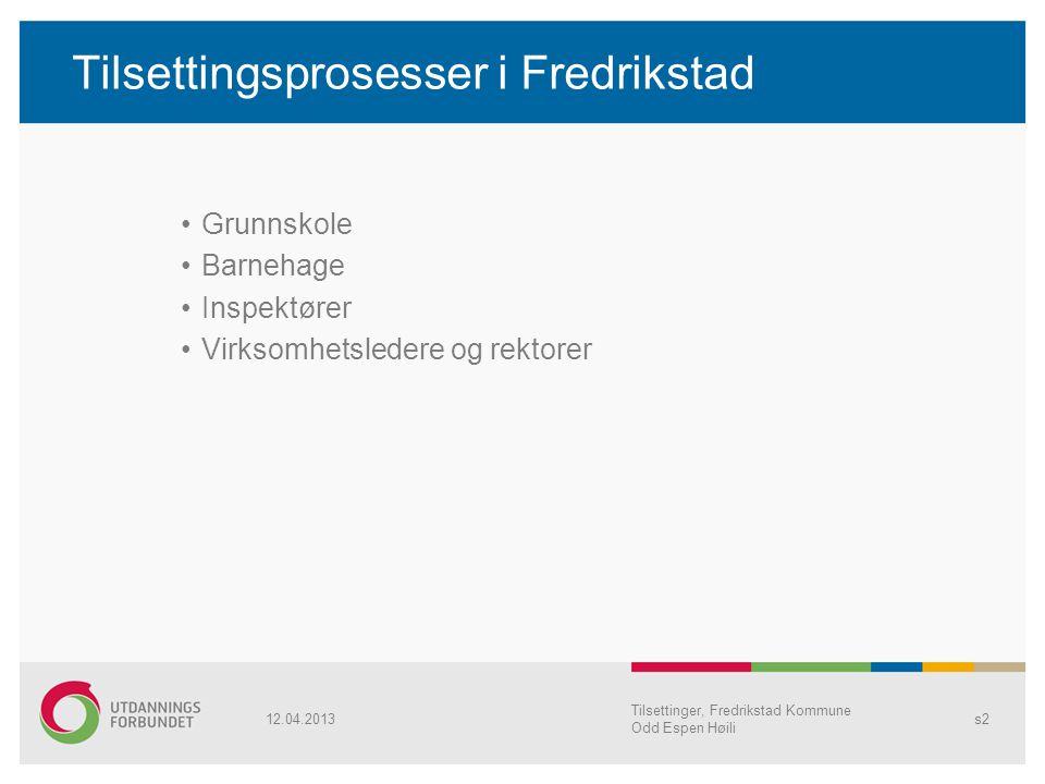 Tilsettinger, Fredrikstad Kommune Odd Espen Høili s2 Tilsettingsprosesser i Fredrikstad Grunnskole Barnehage Inspektører Virksomhetsledere og rektorer