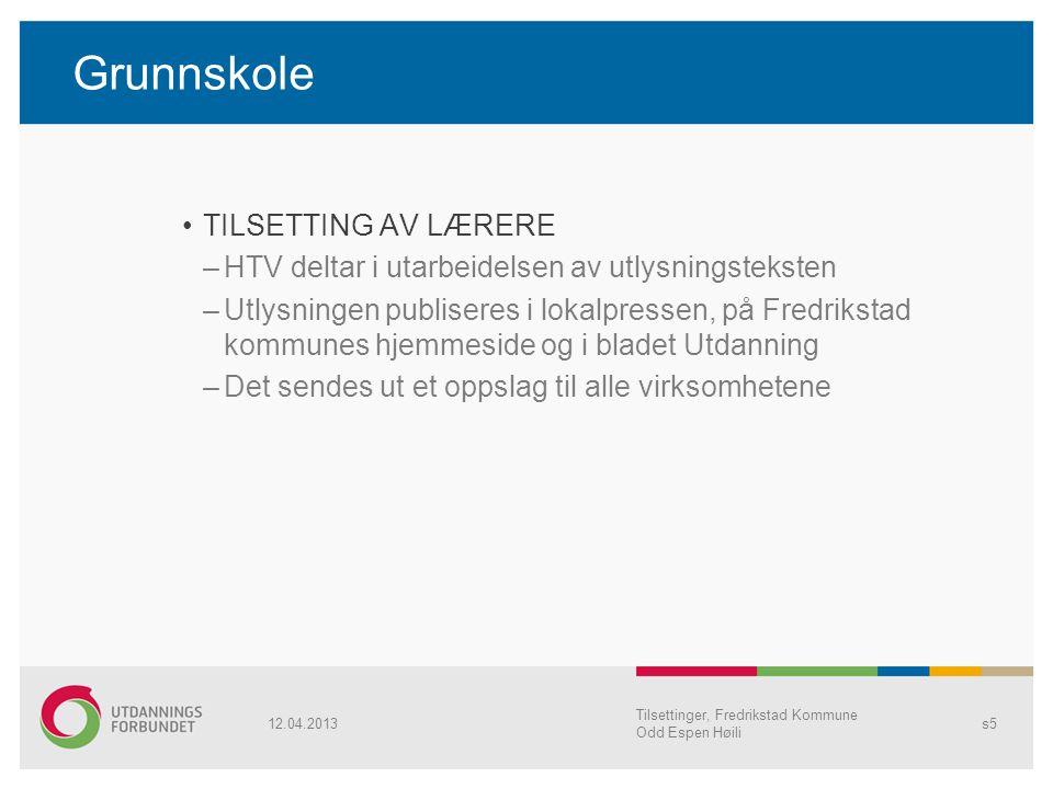 Grunnskole TILSETTING AV LÆRERE –HTV deltar i utarbeidelsen av utlysningsteksten –Utlysningen publiseres i lokalpressen, på Fredrikstad kommunes hjemm