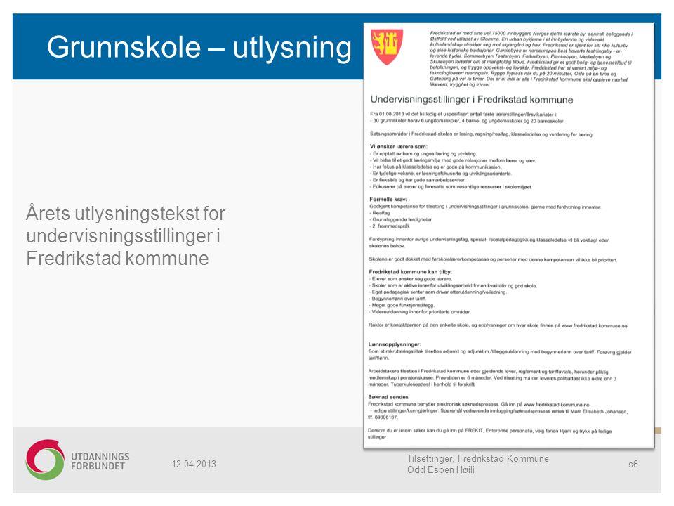 Grunnskole – utlysning 12.04.2013 Tilsettinger, Fredrikstad Kommune Odd Espen Høili s6 Årets utlysningstekst for undervisningsstillinger i Fredrikstad