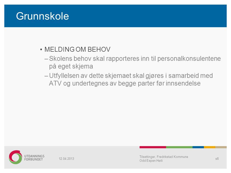 Grunnskole MELDING OM BEHOV –Skolens behov skal rapporteres inn til personalkonsulentene på eget skjema –Utfyllelsen av dette skjemaet skal gjøres i s