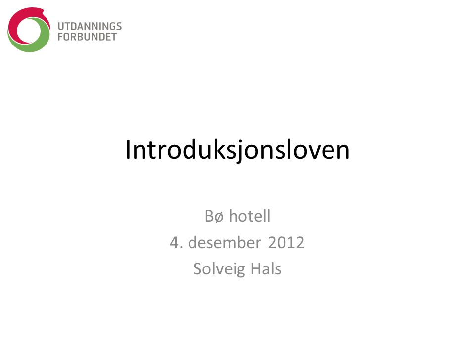 Introduksjonsloven Bø hotell 4. desember 2012 Solveig Hals