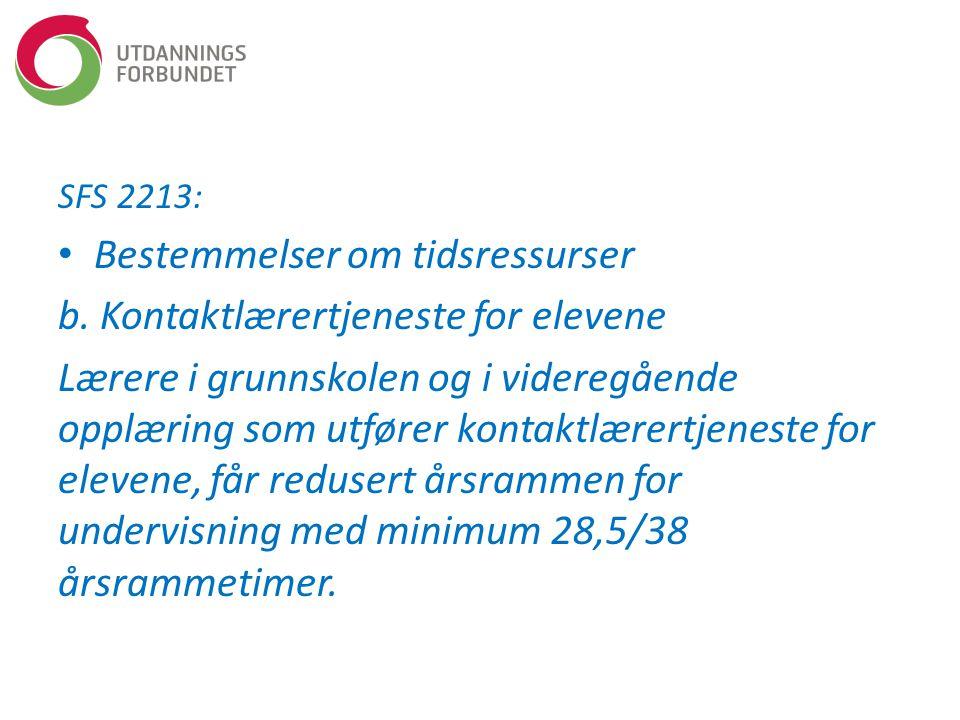 SFS 2213: Bestemmelser om tidsressurser b. Kontaktlærertjeneste for elevene Lærere i grunnskolen og i videregående opplæring som utfører kontaktlærert